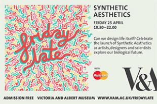 Friday Late: Synthetic Aesthetics